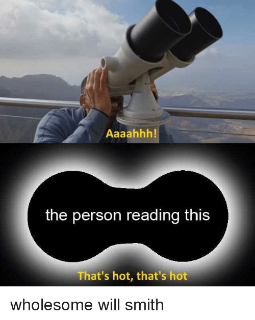 Will Smith, Wholesome, and Reading: the person reading this  That's hot, that's hot wholesome will smith