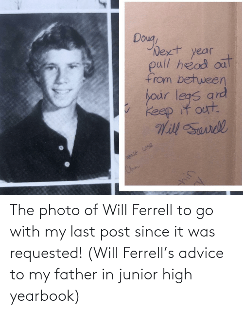 To Go: The photo of Will Ferrell to go with my last post since it was requested! (Will Ferrell's advice to my father in junior high yearbook)