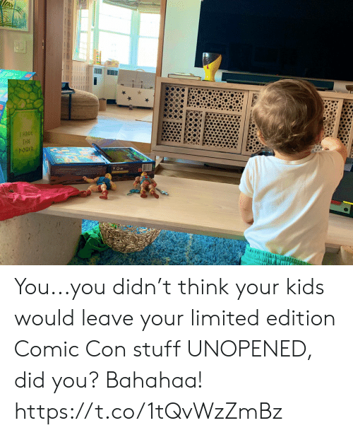 Limited Edition: THE  POHER You...you didn't think your kids would leave your limited edition Comic Con stuff UNOPENED, did you? Bahahaa! https://t.co/1tQvWzZmBz