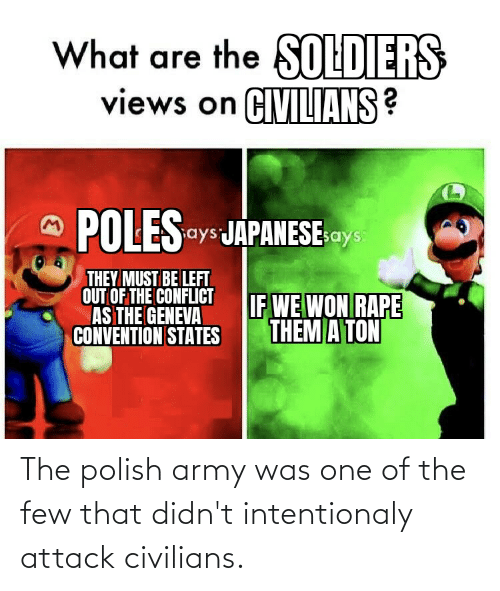 Civilians: The polish army was one of the few that didn't intentionaly attack civilians.