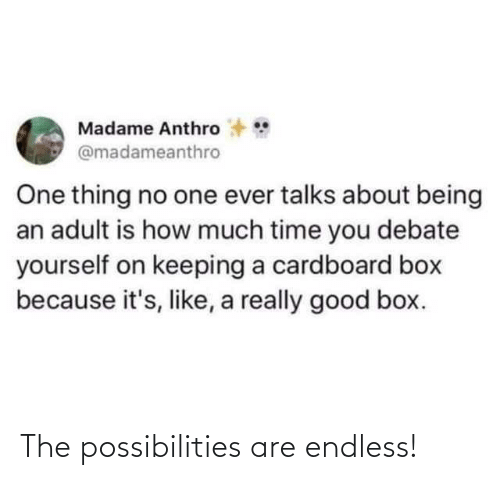 endless: The possibilities are endless!