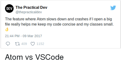 Helps, Atom, and Dev: The Practical Dev  @thepracticaldev  DEV  The feature where Atom slows down and crashes if I open a big  file really helps me keep my code concise and my classes small.  21:44 PM- 09 Mar 2017  409  1152 Atom vs VSCode