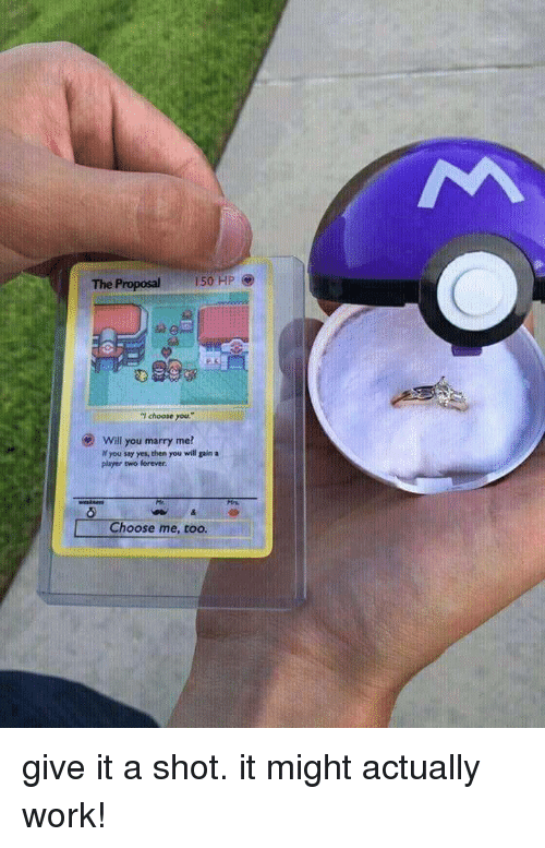"Work, Forever, and Yes: The Proposal  150 HP  ""I choose you  .""  Will you marry me?  If you say yes, then you will gain a  player two forever.  Choose me, too. give it a shot. it might actually work!"