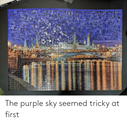 At First: The purple sky seemed tricky at first