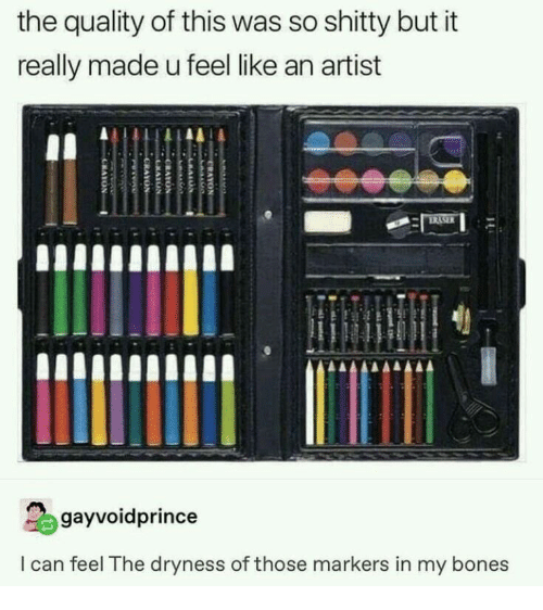Bones, Artist, and Can: the quality of this was so shitty but it  really made u feel like an artist  gayvoidprince  I can feel The dryness of those markers in my bones