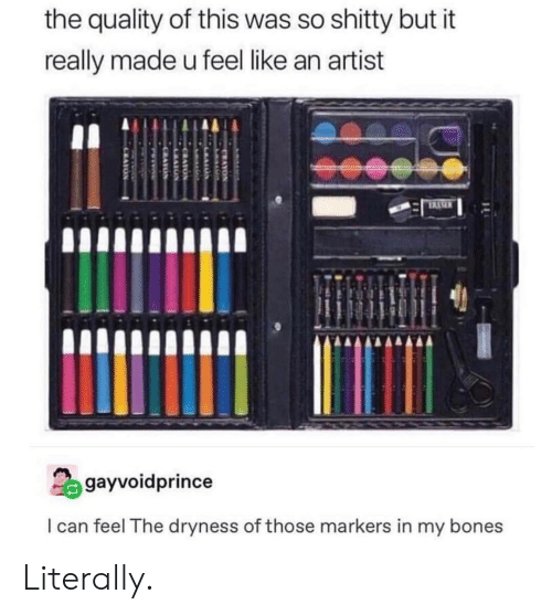 Bones, Artist, and Can: the quality of this was so shitty but it  really made u feel like an artist  gayvoidprince  I can feel The dryness of those markers in my bones Literally.