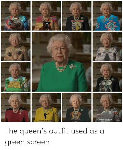 green: The queen's outfit used as a green screen