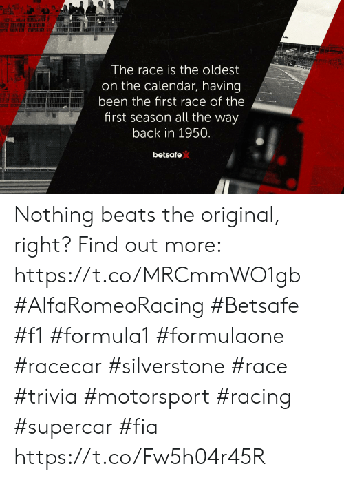 Memes, Beats, and Calendar: The race is the oldest  on the calendar, having  been the first race of the  first season all the way  back in 1950.  betsafe) Nothing beats the original, right?  Find out more: https://t.co/MRCmmWO1gb  #AlfaRomeoRacing #Betsafe #f1 #formula1 #formulaone #racecar #silverstone #race #trivia #motorsport #racing #supercar #fia https://t.co/Fw5h04r45R