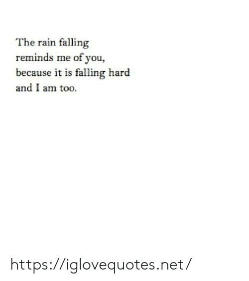 Reminds Me: The rain falling  reminds me of you  because it is falling hard  and I am too. https://iglovequotes.net/