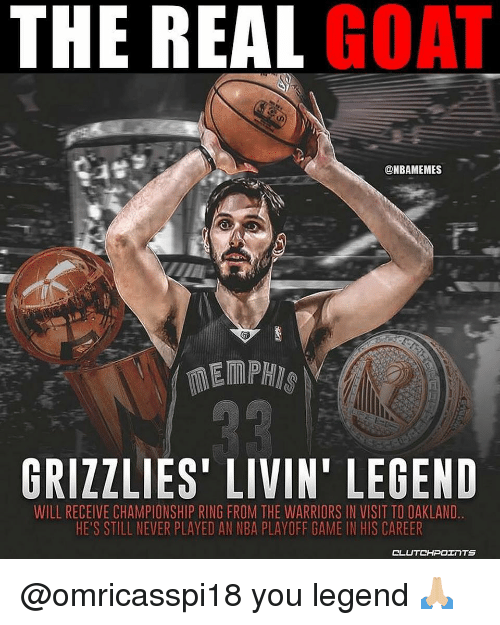 Memphis Grizzlies, Nba, and Goat: THE REAL GOAT  @NBAMEMES  GRIZZLIES' LIVIN' LEGEND  WILL RECEIVE CHAMPIONSHIP RING FROM THE WARRIORS IN VISIT TO OAKLAND  HE'S STILL NEVER PLAYED AN NBA PLAYOFF GAME IN HIS CAREER @omricasspi18 you legend 🙏🏼