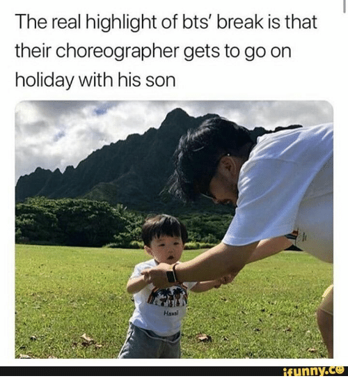 Break, The Real, and Bts: The real highlight of bts' break is that  their choreographer gets to go on  holiday with his son  Hawal  ifunny.ce