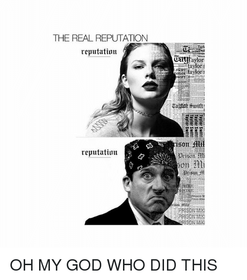 Oh My Gods: THE REAL REPUTATION  reputatiun  Ustutaylor  taylor  o taylors  FT  ison Ali  Arison  on n  reputatiutn  Prison A  Priso  PRISON MK OH MY GOD WHO DID THIS