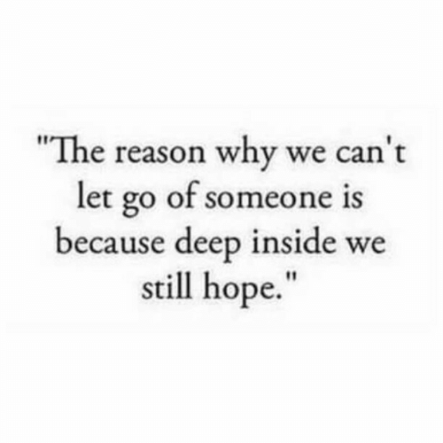 "Hope, Reason, and Deep: ""The reason why we can't  let go of someone is  because deep inside we  still hope."""
