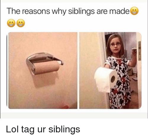 Funny, Lol, and Why: The reasons why siblings are made Lol tag ur siblings