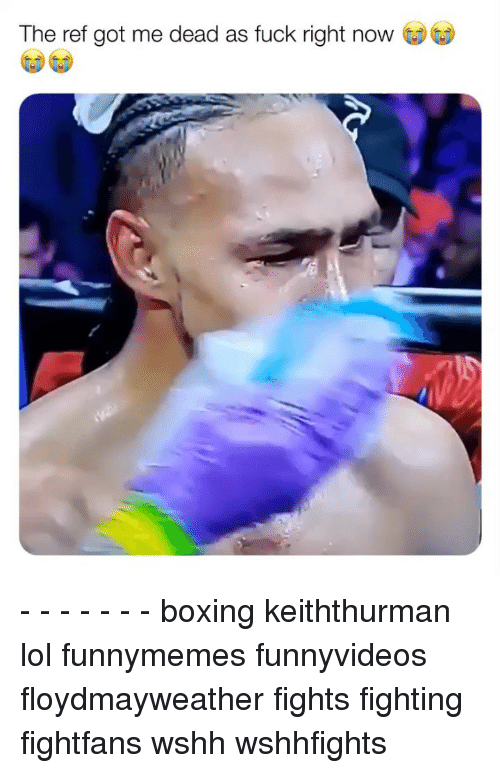 wshh: The ref got me dead as fuck right now - - - - - - - boxing keiththurman lol funnymemes funnyvideos floydmayweather fights fighting fightfans wshh wshhfights