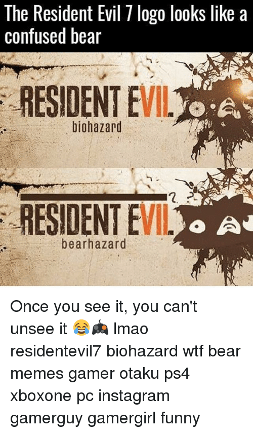 bear meme: The Resident Evil logo looks like a  confused bear  RESIDENT E  -A  or  biohazard  RESIDENT E  o A  bearhazard Once you see it, you can't unsee it 😂🎮 lmao residentevil7 biohazard wtf bear memes gamer otaku ps4 xboxone pc instagram gamerguy gamergirl funny