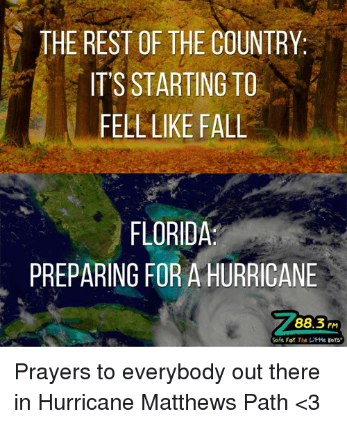 lithe: THE REST OF THE COUNTRY  IT'S STARTING TO  FELL LIKE FALL  FLORIDA  PREPARING FOR A HURRICANE  88.3 FM  Safe For The LitHe Ears Prayers to everybody out there in Hurricane Matthews Path <3