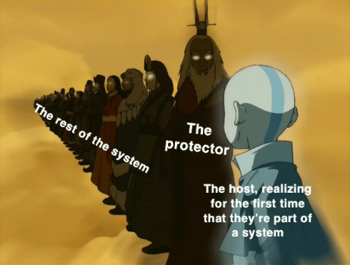 Time, Rest, and The Host: The rest of the system  The  protector  The host, realizing  for the first time  that they're part of  a system