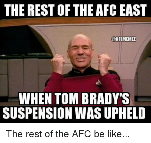 upheld: THE RESTOF THE AFC EAST  @NFLMEMEZ  WHEN TOM BRADY'S  SUSPENSION WAS UPHELD The rest of the AFC be like...