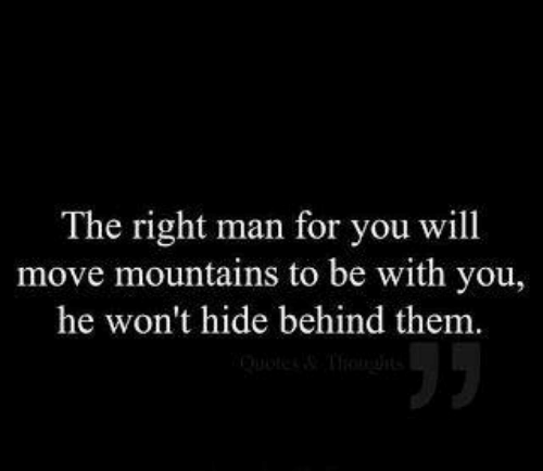 Be With You: The right man for you will  move mountains to be with you,  he won't hide behind them