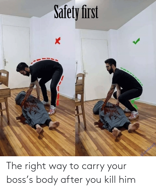 boss: The right way to carry your boss's body after you kill him