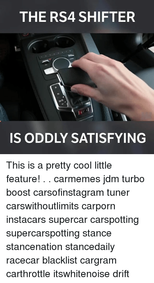 Memes, Boost, and Cool: THE RS4 SHIFTER  ois  IS ODDLY SATISFYING This is a pretty cool little feature! . . carmemes jdm turbo boost carsofinstagram tuner carswithoutlimits carporn instacars supercar carspotting supercarspotting stance stancenation stancedaily racecar blacklist cargram carthrottle itswhitenoise drift