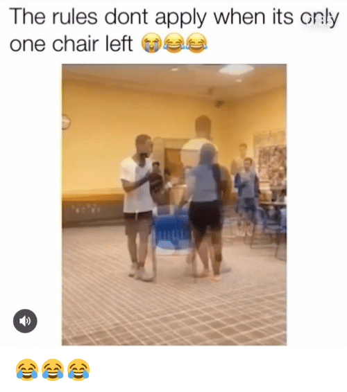 Memes, Chair, and Only One: The rules dont apply when its only  one chair left 😂😂😂