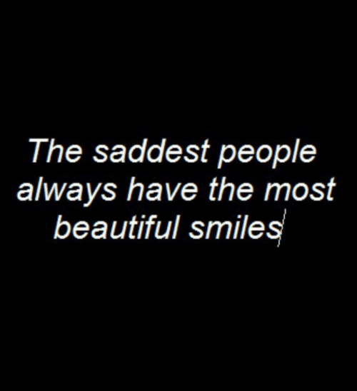 Beautiful, Smiles, and Always: The saddest peoplee  always have the most  beautiful smiles
