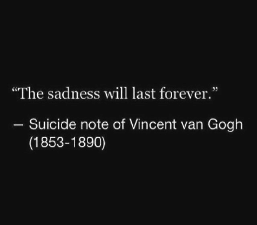 "Vincent van Gogh: ""The sadness will last forever.""  Suicide note of Vincent van Gogh  (1853-1890)"