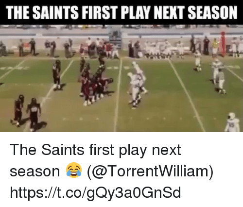 Football, Nfl, and New Orleans Saints: THE SAINTS FIRST PLAY NEKT SEASON The Saints first play next season 😂 (@TorrentWilliam) https://t.co/gQy3a0GnSd