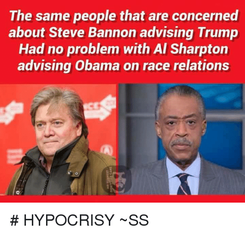 Al Sharpton: The same people that are concerned  about Steve Bannon advising Trump  Had no problem with Al Sharpton  advising Obama on race relations # HYPOCRISY  ~SS