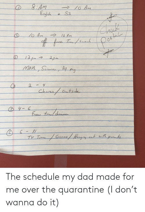 Wanna Do: The schedule my dad made for me over the quarantine (I don't wanna do it)