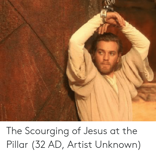 pillar: The Scourging of Jesus at the Pillar (32 AD, Artist Unknown)