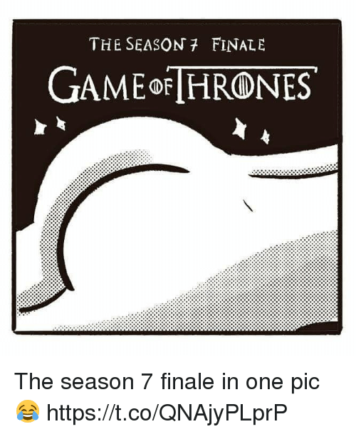 One, Pics, and Pic: THE SEASON FINALE  GAMEo HRONES The season 7 finale in one pic 😂 https://t.co/QNAjyPLprP
