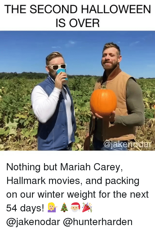 Hallmark: THE SECOND HALLOWEEN  IS OVER Nothing but Mariah Carey, Hallmark movies, and packing on our winter weight for the next 54 days! 💁🏼🎄🎅🏼🎉 @jakenodar @hunterharden