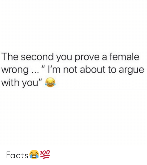 """Facts, Hood, and You: The second you prove a female  wrong ...""""I'm not about to arque  with you"""" Facts😂💯"""