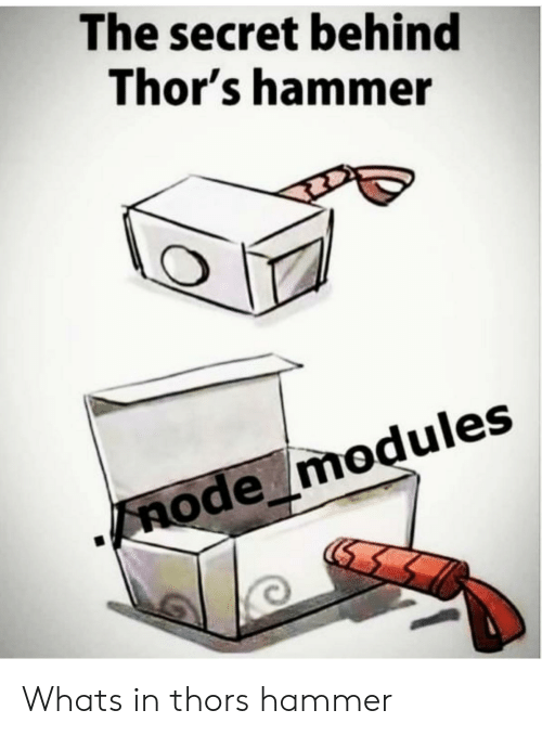 Secret, The Secret, and Node: The secret behind  Thor's hammer  node modules Whats in thors hammer