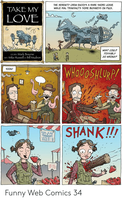 Web Comics: THE SERENITY CREW ENJOYS A RARE SHORE LEAVE  WHILE MAL TRANSACTS SOME BUSINESS ON РИСК.  TAKE MY  LOVE  WHAT COULP  POSSIBL)y  G0 WRONG?  STORY: Mark Bourne  T Mike Russell & Bil Mudron  500N!  蓝日  犧 Funny Web Comics 34