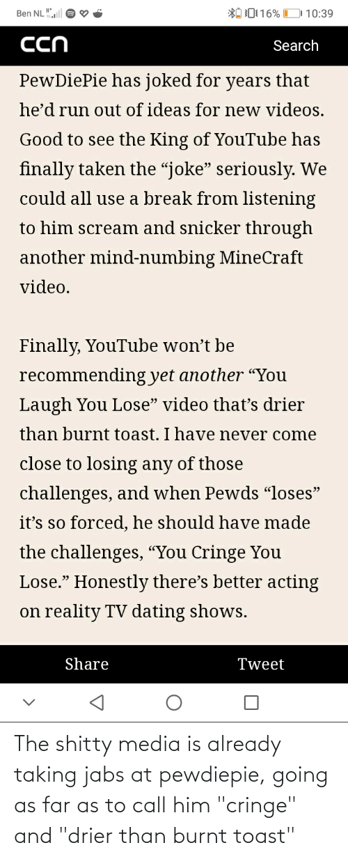 """Burnt Toast: The shitty media is already taking jabs at pewdiepie, going as far as to call him """"cringe"""" and """"drier than burnt toast"""""""