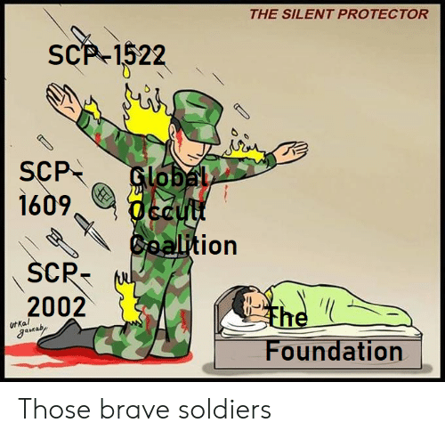 Brave Soldiers: THE SILENT PROTECTOR  SCP-1522  SCP  1609  Global  Occutt  Gealition  SCR-  2002  the  Foundation  ut Kal  guraby Those brave soldiers