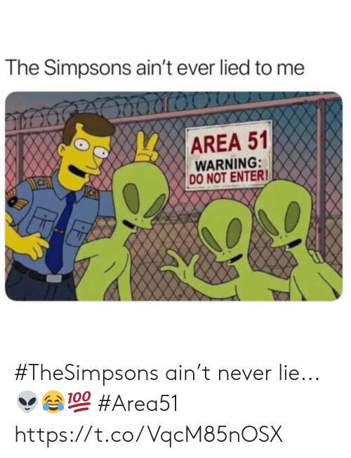 The Simpsons, The Simpsons, and Never: The Simpsons ain't ever lied to  AREA 51  WARNING:  DO NOT ENTER! #TheSimpsons ain't never lie...👽😂💯 #Area51 https://t.co/VqcM85nOSX
