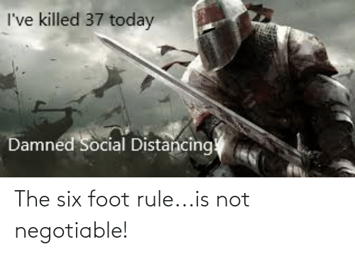 Negotiable: The six foot rule...is not negotiable!