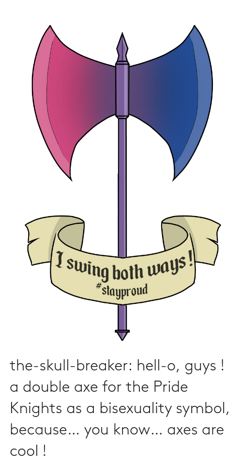 breaker: the-skull-breaker:  hell-o, guys ! a double axe for the Pride Knights as a bisexuality symbol, because… you know… axes are cool !