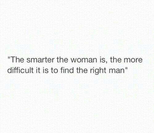 """Man, Woman, and More: The smarter the woman is, the more  difficult it is to find the right man"""""""