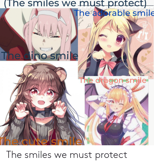 Anime, Smile, and Smiles: (The smiles we mustprotect).  The acorable smile  The dino smile  Thle dragon smile  Mecure s The smiles we must protect