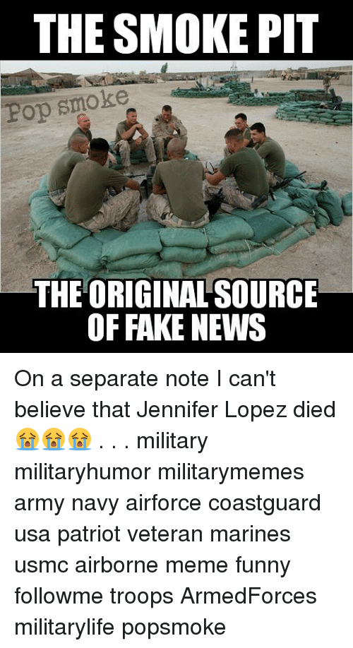 Jennifer Lopez: THE SMOKE PIT  Lop smoke  THE ORIGINAL SOURCE  OF FAKE NEWS On a separate note I can't believe that Jennifer Lopez died 😭😭😭 . . . military militaryhumor militarymemes army navy airforce coastguard usa patriot veteran marines usmc airborne meme funny followme troops ArmedForces militarylife popsmoke