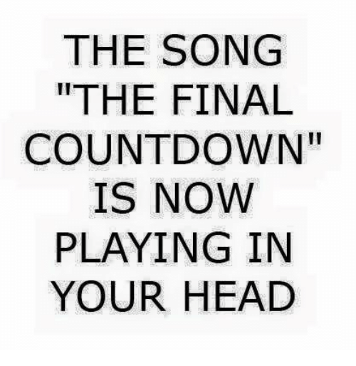 "Countdown, Memes, and Songs: THE SONG  THE FINAL  COUNTDOWN""  IS NOW  PLAYING IN  YOUR HEAD"