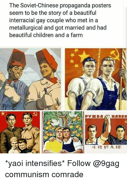 Interracial: The Soviet-Chinese propaganda posters  seem to be the story of a beautiful  interracial gay couple who met in a  metallurgical and got married and had  beautiful children and a farm  71恆甘タ友距! *yaoi intensifies* Follow @9gag communism comrade