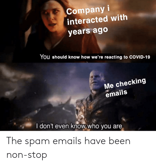 Emails: The spam emails have been non-stop