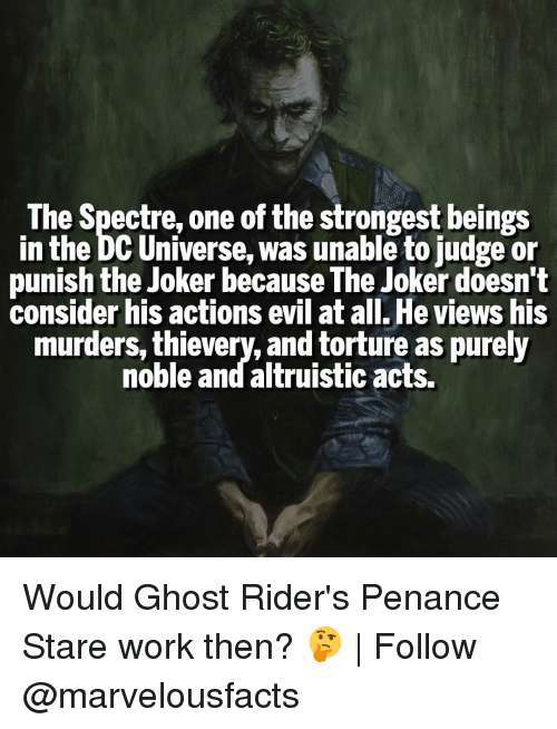 spectre: The Spectre, one of the strongest beings  in the DC Universe, was unable to judge or  punish the Joker because The Joker doesn't  consider his actions evil at all. He views his  murders, thievery, and torture as purely  noble and altruistic acts. Would Ghost Rider's Penance Stare work then? 🤔 | Follow @marvelousfacts